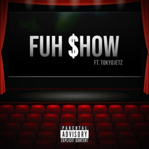 Fuh Show (feat. Tokyo Jetz) - Single Mp3 Download
