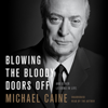 Michael Caine - Blowing the Bloody Doors Off artwork