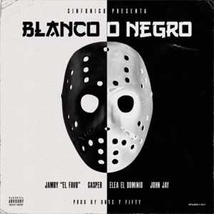 Blanco o Negro (feat. Jamby el Favo & John Jay) - Single Mp3 Download