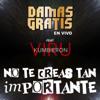 No Te Creas Tan Importante (feat. Viru Kumbieron) [En Vivo] - Damas Gratis