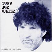 Closer To The Truth  Tony Joe White - Tony Joe White