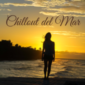 Chillout del Mar – Soothing Sounds Sensual Music Chillout Collection