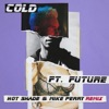 Cold feat Future Hot Shade Mike Perry Remix Single
