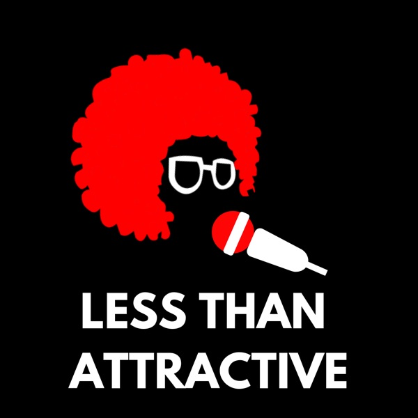 Less Than Attractive Podcast