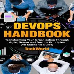 The DevOps Handbook: Transforming Your Organization Through Agile, Scrum And DevOps Principles (An Extensive Guide) (Unabridged)