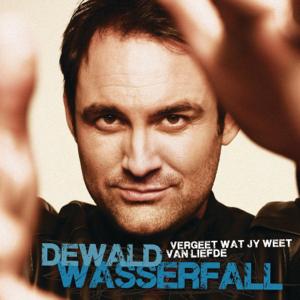 Dewald Wasserfall - Vergeet Wat Jy Weet Van Liefde