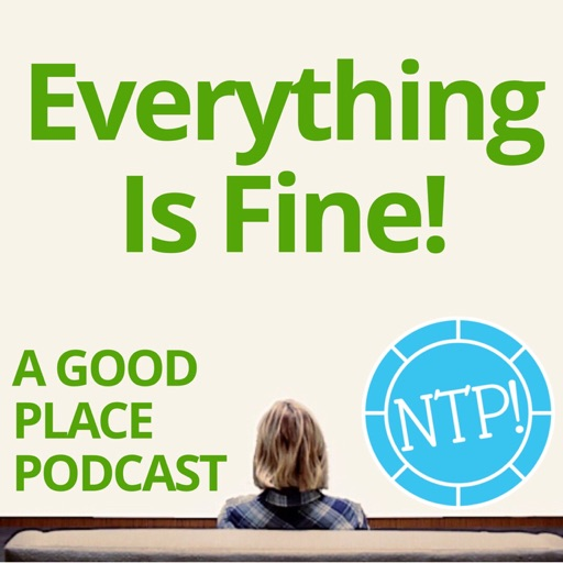 Cover image of Everything is Fine - A Good Place Podcast!