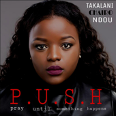 Push (Pray Until Something Happens) - Takalani Chairo Ndou