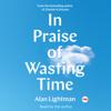 Alan Lightman - In Praise of Wasting Time (Unabridged) grafismos