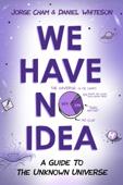 We Have No Idea: A Guide to the Unknown Universe (Unabridged)