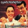 Pitchshifter - W.Y.S.I.W.Y.G.