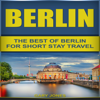 Gary Jones - Berlin: The Best of Berlin for Short Stay Travel (Unabridged)  artwork