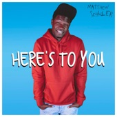 Matthew Schuler - Here's to You