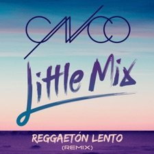 Reggaetón Lento (Remix) by CNCO & Little Mix