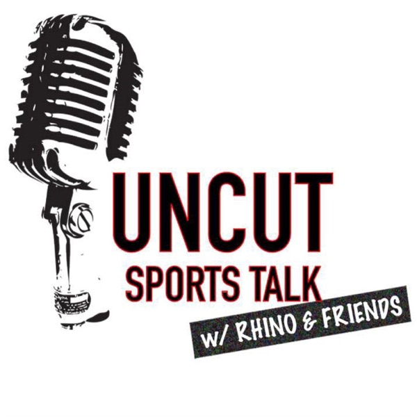 Uncut Sports Talk with Rhino and Friends
