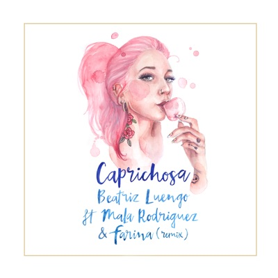 Caprichosa (Remix) [feat. Mala Rodríguez & Farina] - Single - Beatriz Luengo