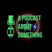 A Podcast About Something