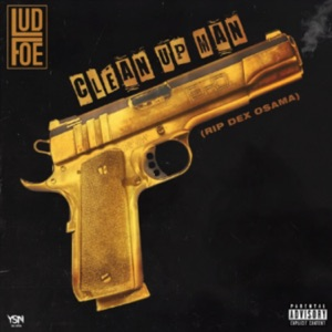 Clean Up Man (feat. Lud Foe & Dex Osama) - Single Mp3 Download