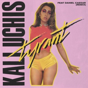 Kali Uchis - Tyrant (Remix) [feat. Daniel Caesar]