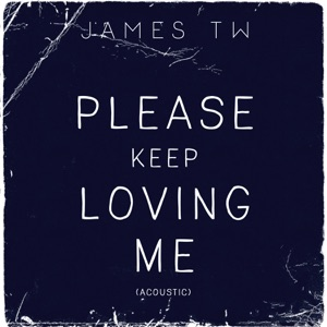 Please Keep Loving Me (Acoustic) - Single Mp3 Download
