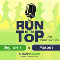 Run to the Top Podcast | The Ultimate Guide to Running podcast