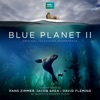 Blue Planet II (Original Television Soundtrack), Hans Zimmer, Jacob Shea & David Fleming