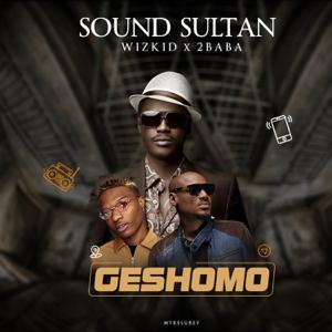 Sound Sultan - Geshomo feat. Wizkid & 2Baba