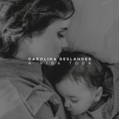 A Vida Toda - Carolina Deslandes