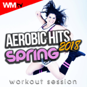 Aerobic Hits 2018 Spring Workout Session (60 Minutes Non-Stop Mixed Compilation for Fitness & Workout 135 Bpm / 32 Count - Ideal for Aerobic, Cardio Dance, Body Workout)