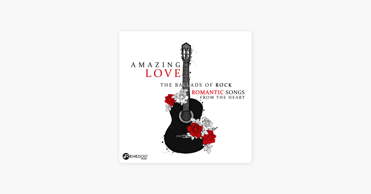 Amazing Love (The Ballads of Rock, Romantic Songs from the Heart) by  Various Artists