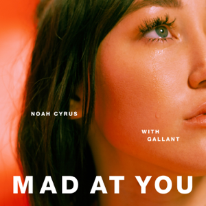 Noah Cyrus & Gallant - Mad at You