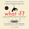 Randall Munroe - What If?: Serious Scientific Answers to Absurd Hypothetical Questions  artwork