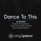 Dance to This (Shortened) Originally Performed by Troye Sivan & Ariana Grande] [Piano Karaoke Version]