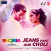 Jeans Pant Aur Choli From Ishqeria Single