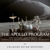 The Apollo Program: The History and Legacy of America's Most Famous Space Missions (Unabridged) - Charles River Editors