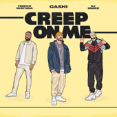Creep On Me (feat. French Montana & DJ Snake) - GASHI