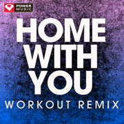 Home with You (Extended Workout Remix) - Power Music Workout - Power Music Workout