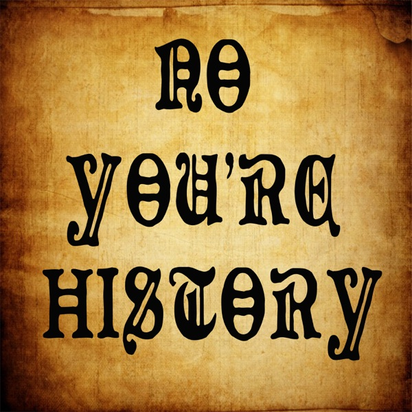 No You're History