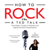 Cathey Armillas - How to Rock It Like a TED Talk: The Insider's Guide to Prepare and Deliver Powerful Presentations artwork