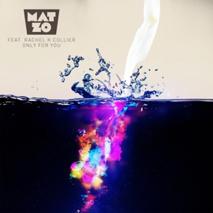 Mat Zo - Only For You feat. Rachel K Collier