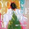 Your Grace Finds Me (Live) - Matt Redman
