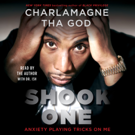 Shook One: Anxiety Playing Tricks on Me  (Unabridged) - Charlamagne Tha God mp3 download