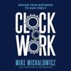 Mike Michalowicz - Clockwork: Design Your Business to Run Itself (Unabridged)  artwork