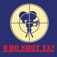 Who Shot Ya? podcast