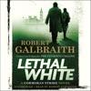 Lethal White: A Cormoran Strike Novel (Unabridged) AudioBook Download
