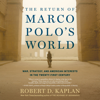 The Return of Marco Polo's World: War, Strategy, and American Interests in the Twenty-First Century (Unabridged) - Robert D. Kaplan
