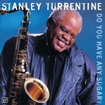 Stanley Turrentine - Do You Have Any Sugar?
