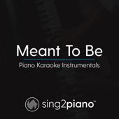 Meant to Be (Originally Performed by Bebe Rexha & Florida Georgia Line) [Piano Karaoke Version]
