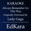 Always Remember Us This Way (Originally Performed by Lady Gaga) [Karaoke No Guide Melody Version] - EdKara