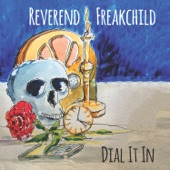 Reverend Freakchild - Dial It in!